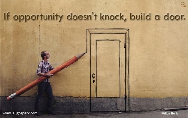 if_opportunity_doesnt_knock_build_a_door