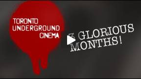 3 Months of the Toronto Underground Cinema!