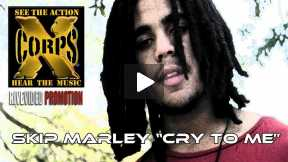 """Xcorps TV Presents  Skip Marley """"Cry To Me"""""""