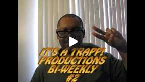 It's A Trapp Productions Bi-Weekly #2
