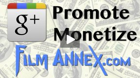 Using Google+ to Promote and Make Money with Your Content on Film Annex
