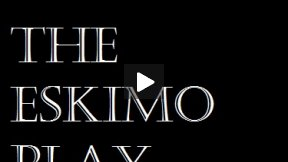 The Eskimo Play by Anthony P. Andrews