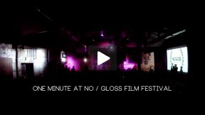 One Minute at No / Gloss Film Festival 2013