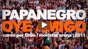 PAPANEGRO | OYE AMIGO | CANTO POR CHILE 2011