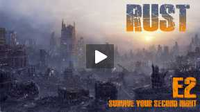 Rust - Survive Rust - Episode 2 - Your Second Night